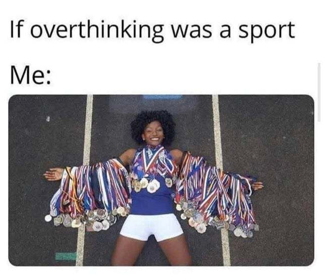 If overthinking was a sport - meme