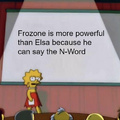 Frozone is more powerful than Elsa because he can say the N-Word