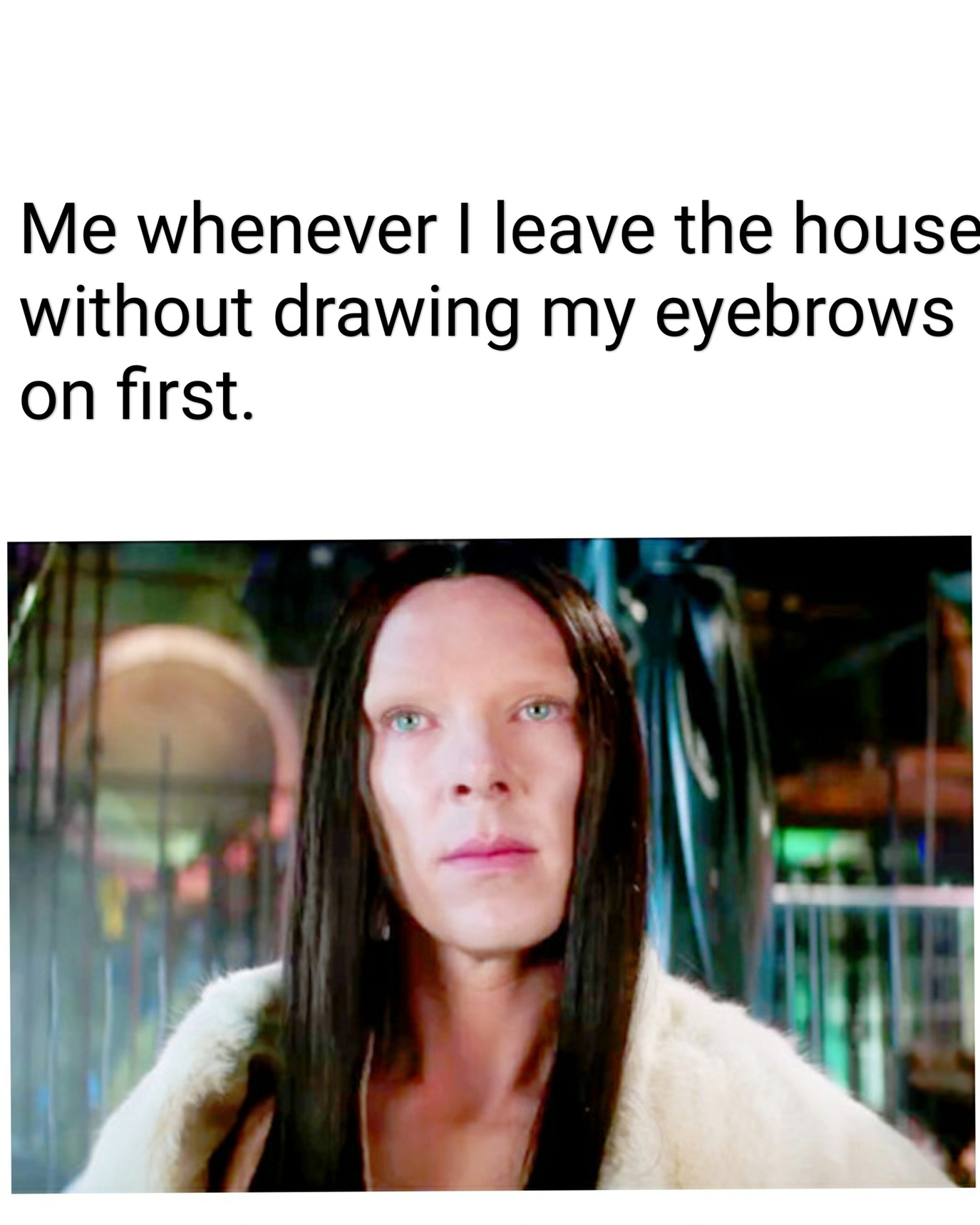 Me leaving the house without eyebrows - meme