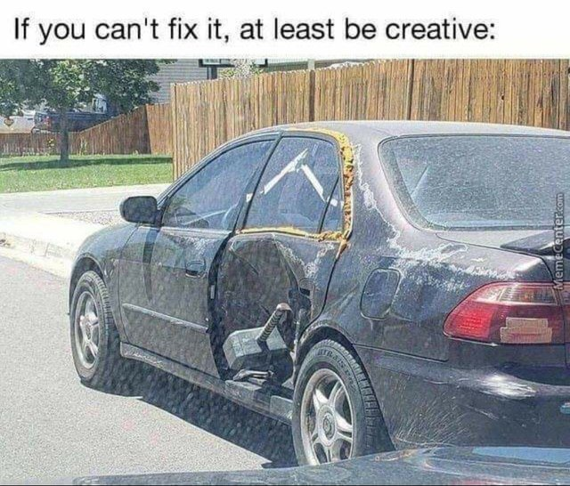 If you can't fix it, at least be creative - meme