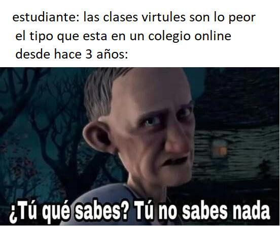 para los que no entiendan por lo menos en Chile hay colegios virtuales desde hace años - meme