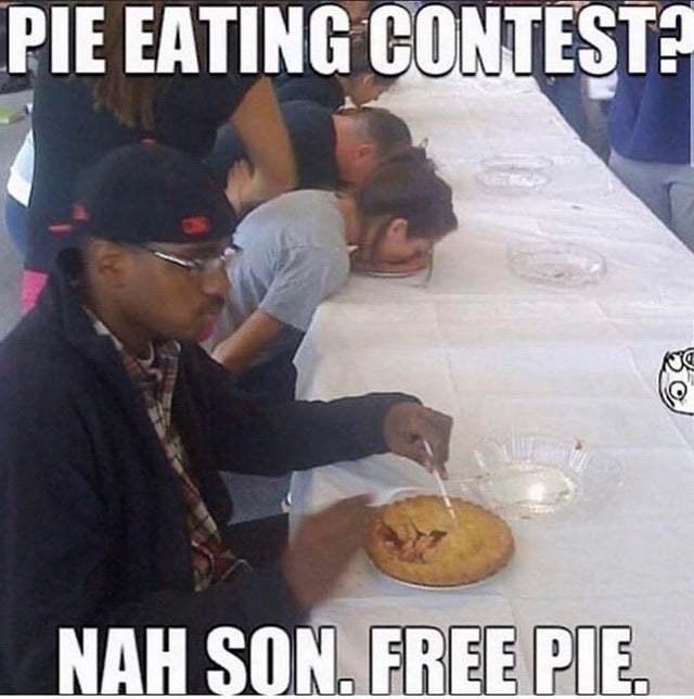 Nah son free pie - meme