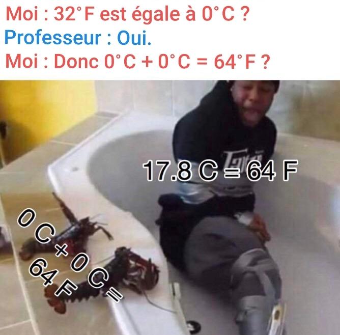 Fahrenheit > Celsius > Fahrenheit (le titre veut rien dire et il est trop long, fin je trouve, après vous pensez ce que vous voulez, moi je le trouve trop long, c'est tout (vous avez vu le nombre de virgules dans cette phrase !)) - meme