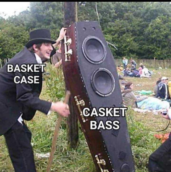 Casket Bass: I Sleep. Basket Case Presenting Casket Base: Real Shit. - meme