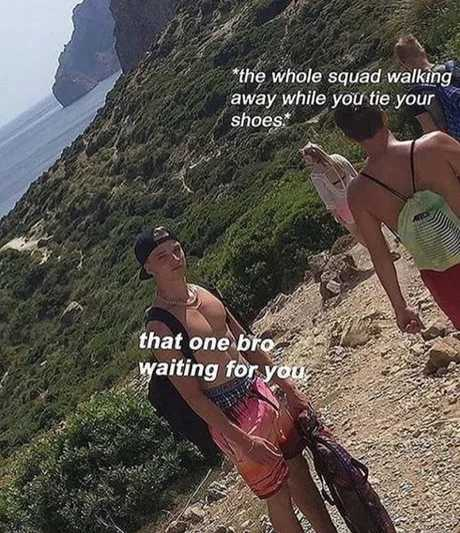 I'll be there for you, bro ;) - meme