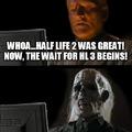 Whoa...Half-Life 2 était super maintenant on attend le trois.