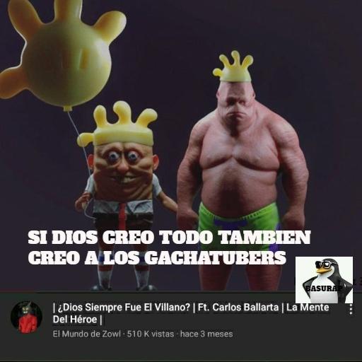 SI DIOS CREO TODO TAMBIEN CREO A LOS GACHATUBERS - meme