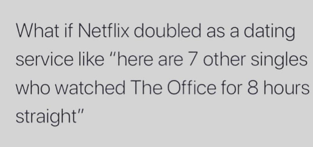 What if Netflix doubled as a dating service - meme