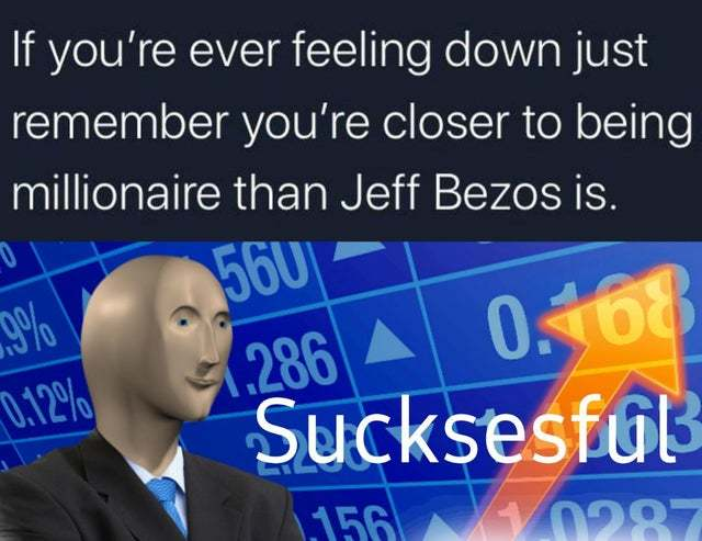 You're closer to being millionaire than Jeff Bezos is - meme