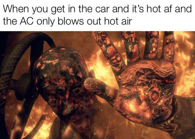 When you get in the car and it's hot af and the AC only blows out hot air - meme