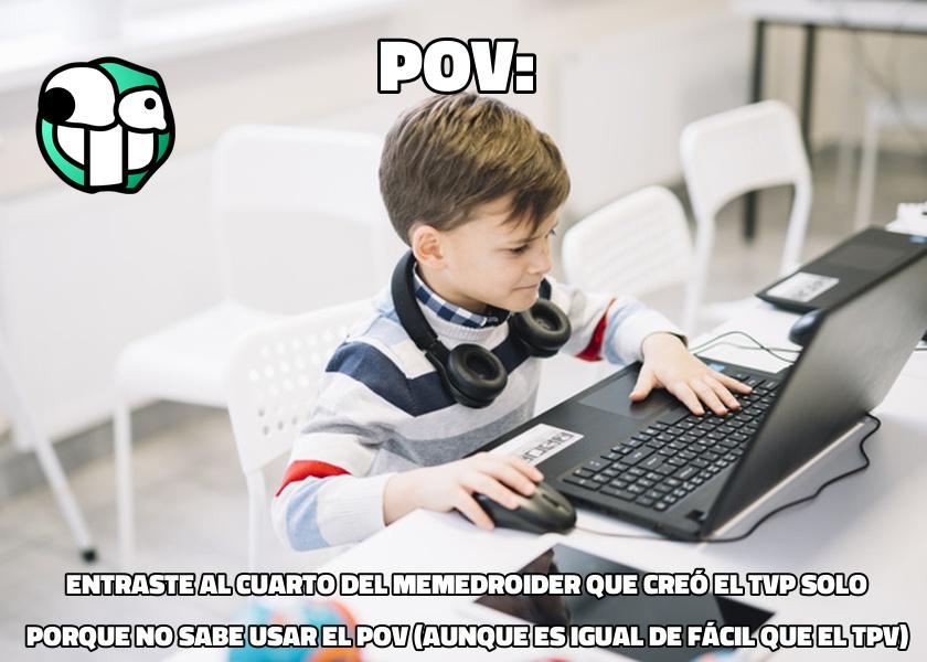 Cómo no odiar el TVP si solo la usan los niños autistas que lloran cuando les dicen que así no se usa el POV - meme