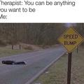 I want to be a speed bump