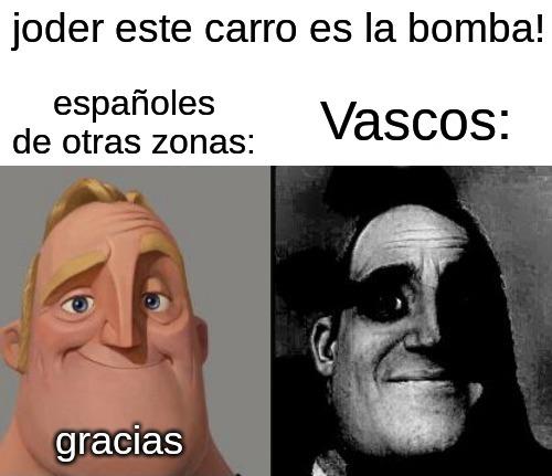 Contexto: En la provincia de País Vasco existió un grupo terrorista llamado ETA que durante muchos años sembró el terror en España, en Pais Vasco era normal que pusieran bombas debajo de los carros - meme