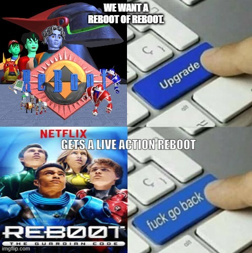 Be careful when you say we want a Reboot - meme