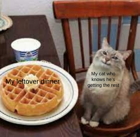 They always get the leftover of dinner - meme