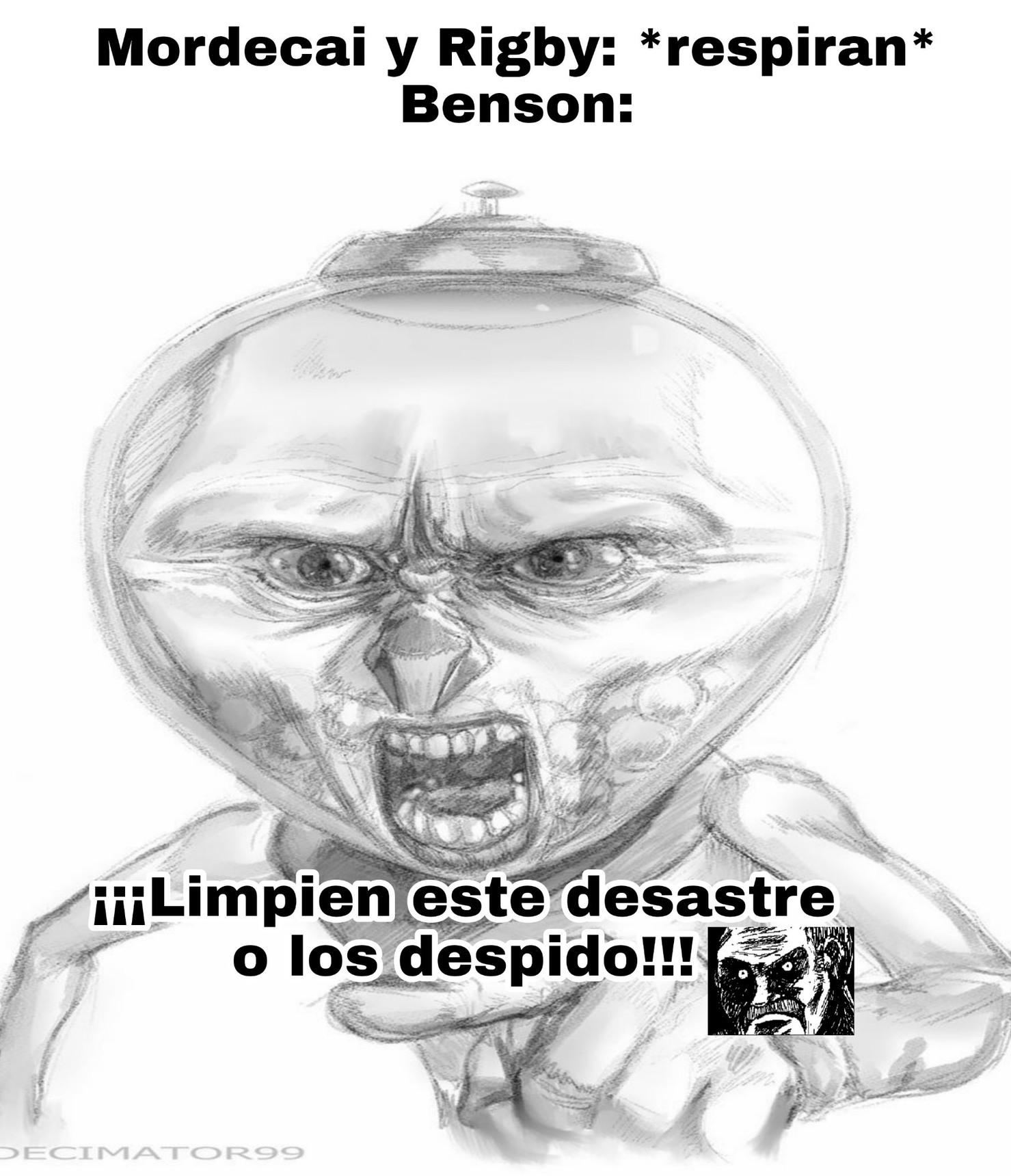 No manches Benson, habia veces en la que ni habia un desastre (aunque eso si, en las ultimas temporadas se volvio mas agradable) - meme