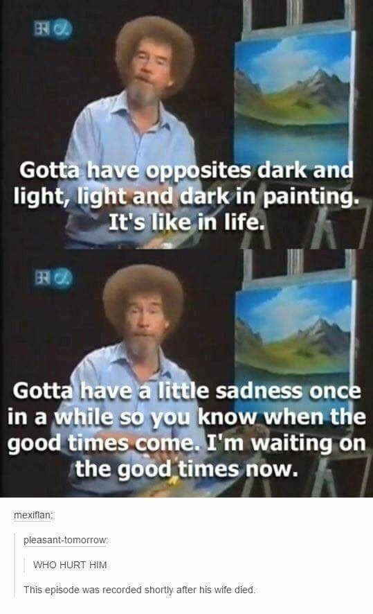 Sorry for posting that other Bob Ross meme. Here's a better one.