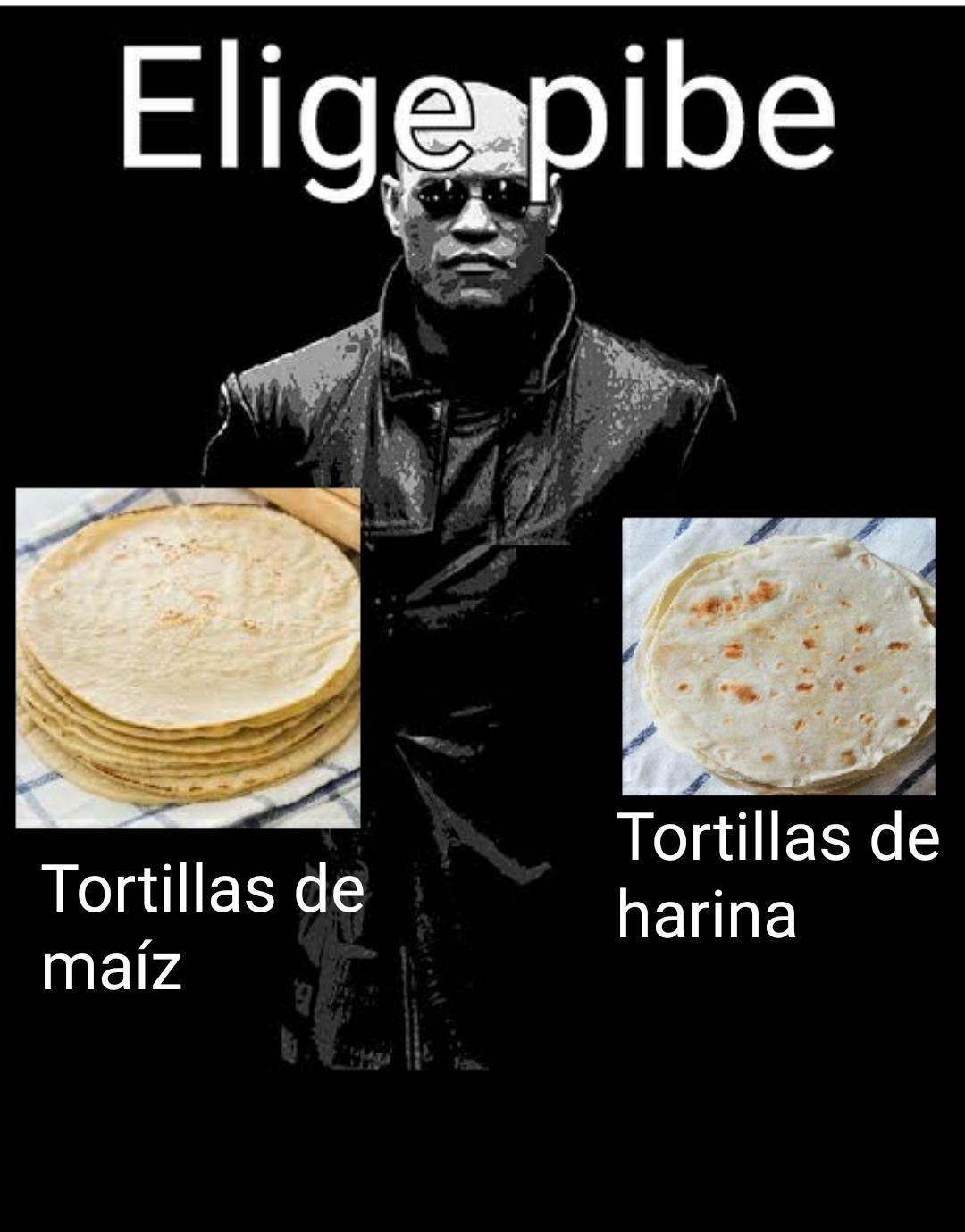 Elige tortillas de harina o de maiz - meme
