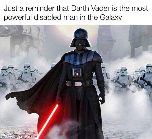 Darth Vader is the most powerful disabled man in the Galaxy - meme