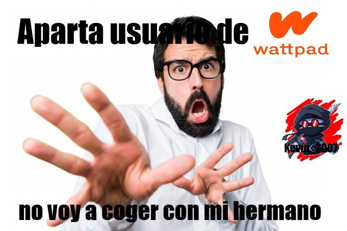 Ya aparta usuario de wattpad - meme