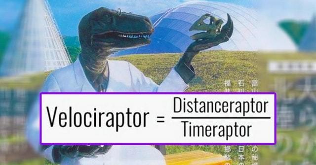 Velociraptor = Distanceraptor / Timeraptor - meme