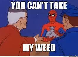 This is my weed - meme