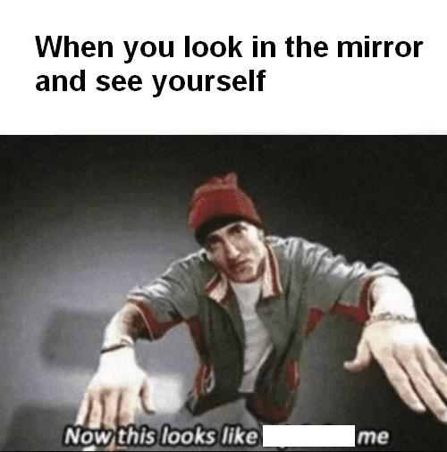 Now this looks like me - meme