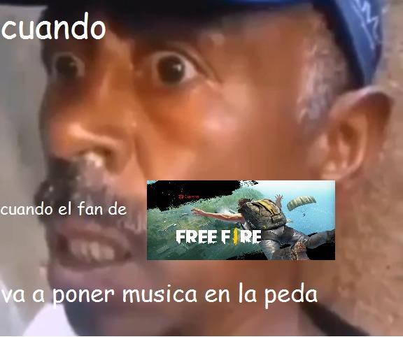 cuando el fan de free fire, va a poner musica en la peda - meme