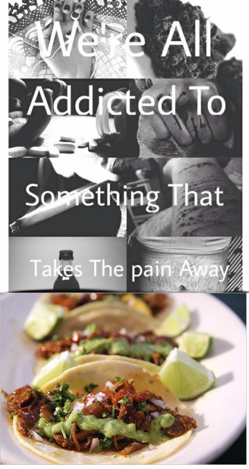 Tacos are my addiction - meme
