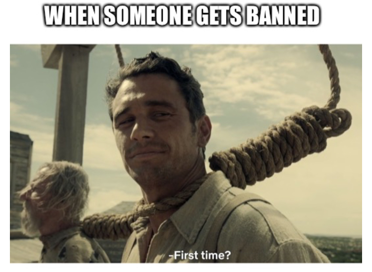 I've been perma banned 5 times, suspended 16 times, and comment banned 3 times. I think I have the record :happy2: - meme