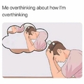 The other day i was overthinking about how I overthink a lot then I was like But Do I Tho?