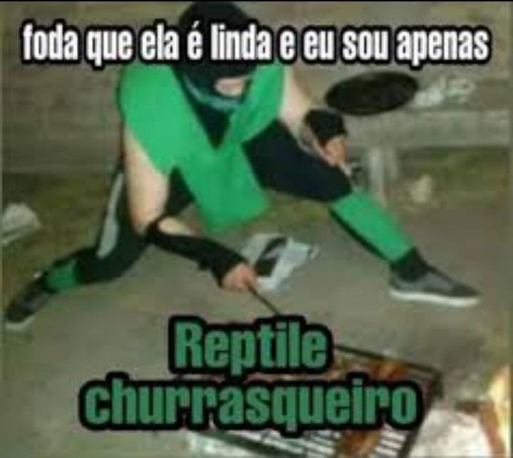 Reptile Churrasqueiro fodasekkkkkkkkk - meme