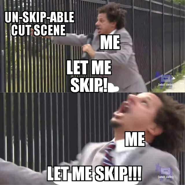 When you can't skip a a cut scene - meme