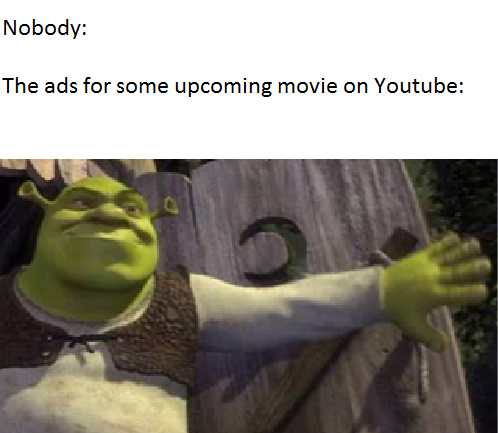 Everytime I see an ad on a video and an upcoming movie exists...this happens(I know why they do this shit) - meme