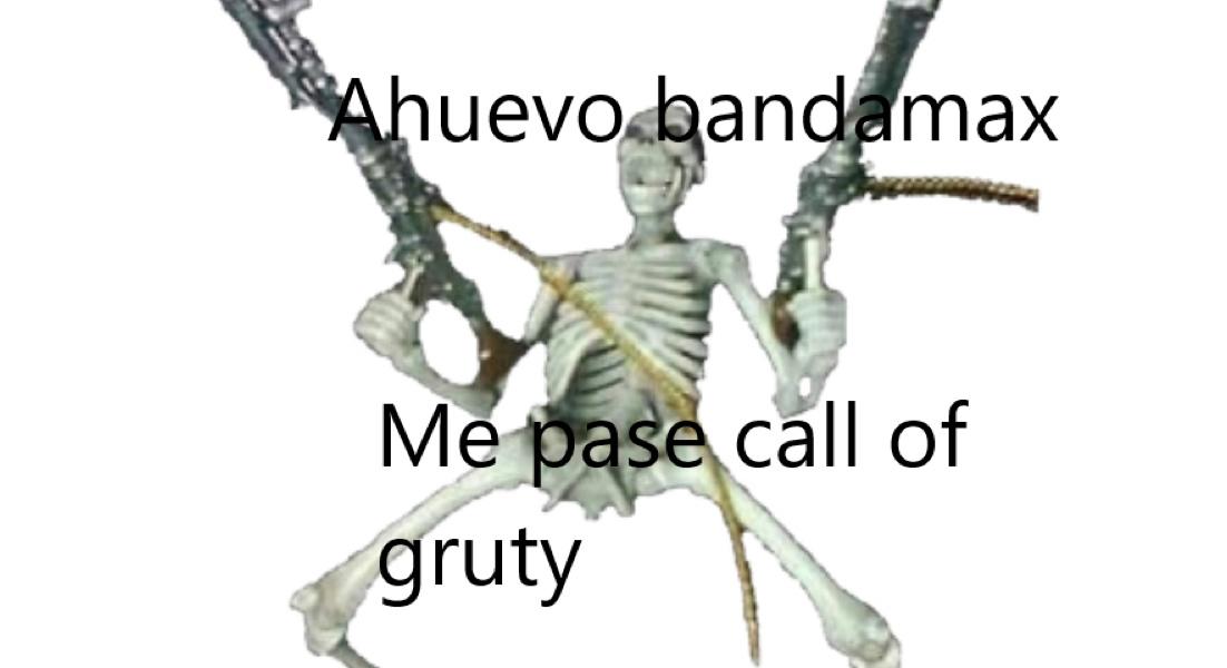Ahuevo Bandamax me pase el CALL OF GRUTY - meme