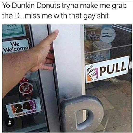 Dunkin Donuts wants me to gram the D - meme