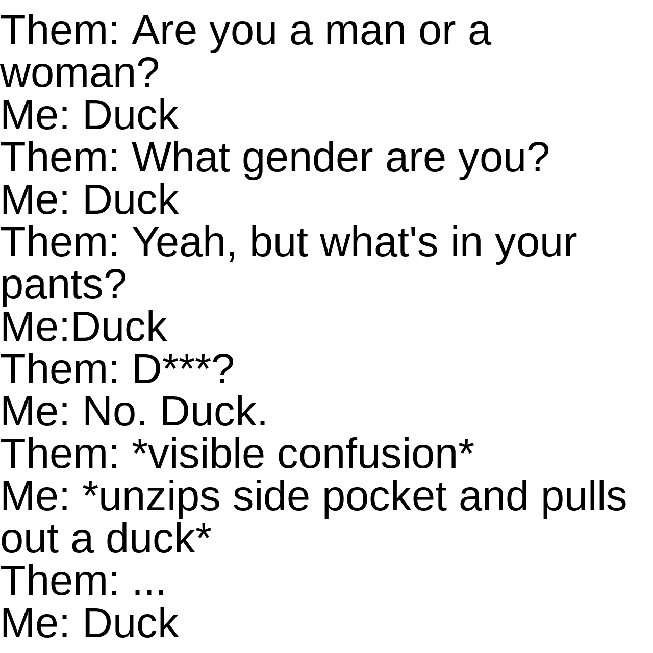 The Almighty Duck Lord is canonically agender because gender is for mortals. - meme
