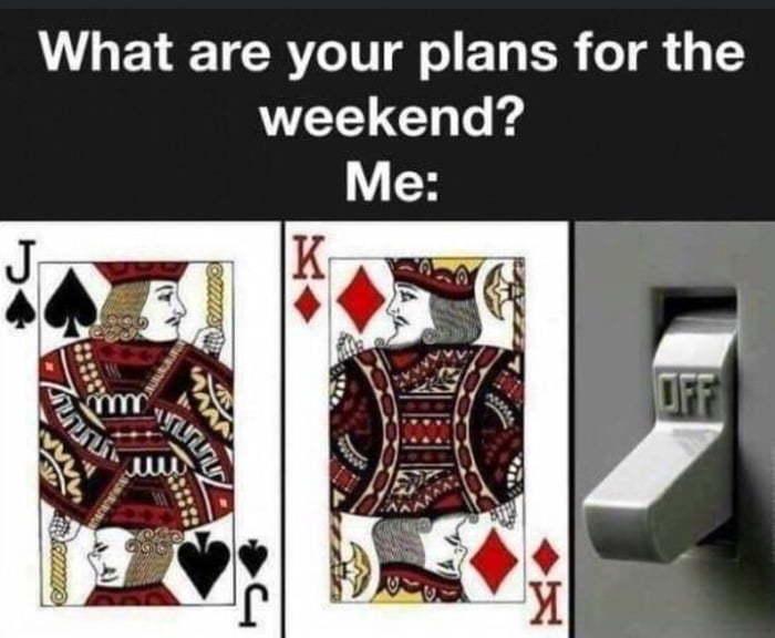 Let the weekend begin - meme