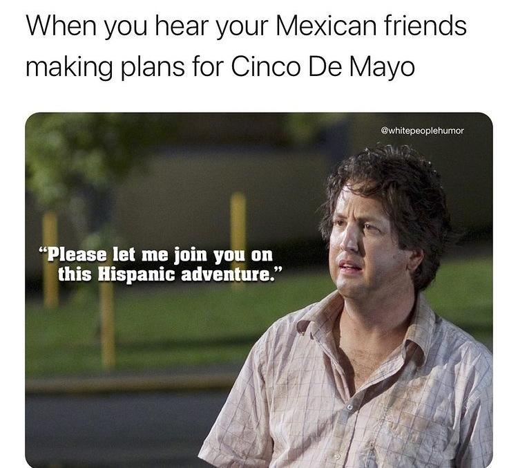 I wants one Mexican food - meme