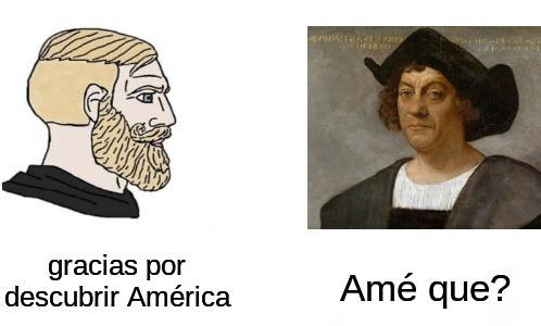 Si América no hubiera sido descubierta por Colón tarde o temprano otro país habría llegado y seguramente habrian exterminado por completo a los indigenas y hoy en dia América estaría habitada por puro europeo - meme