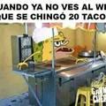 Los tacos wey...