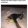When you are sleeping at your friends house but they forgot to give you a blanket