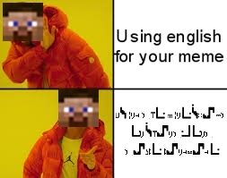 I can understand enchantment table language. You can't? - meme