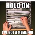 Thanks to Memedroid have a meme for every situation.