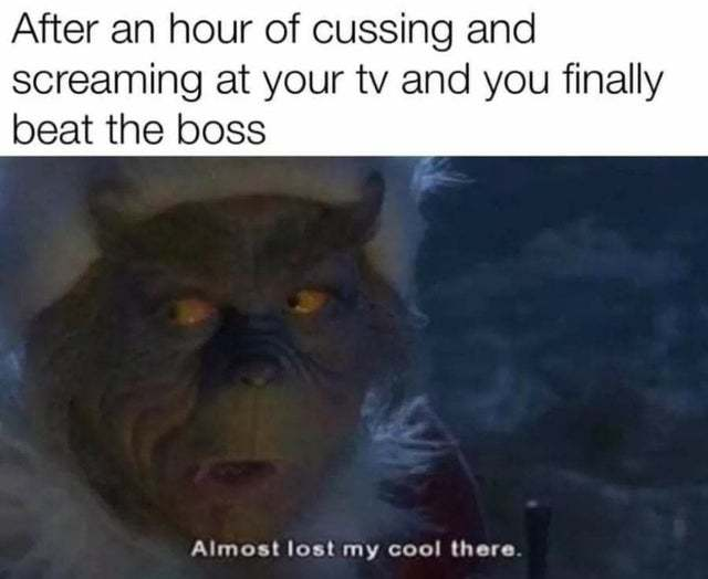 After an hour of cursing and screaming at your TV and you finally beat the boss - meme