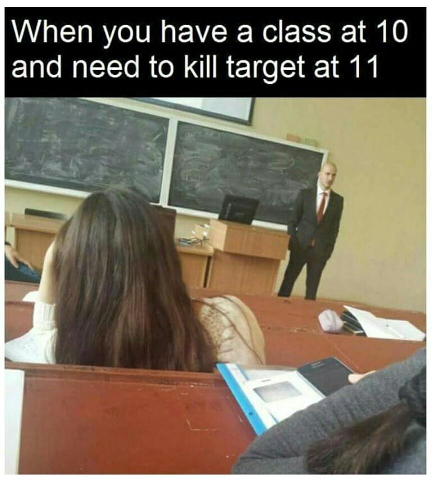 Quand t'as une classe à 10h à t'as besoin de tuer la cible à 11h - meme