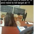 Quand t'as une classe à 10h à t'as besoin de tuer la cible à 11h