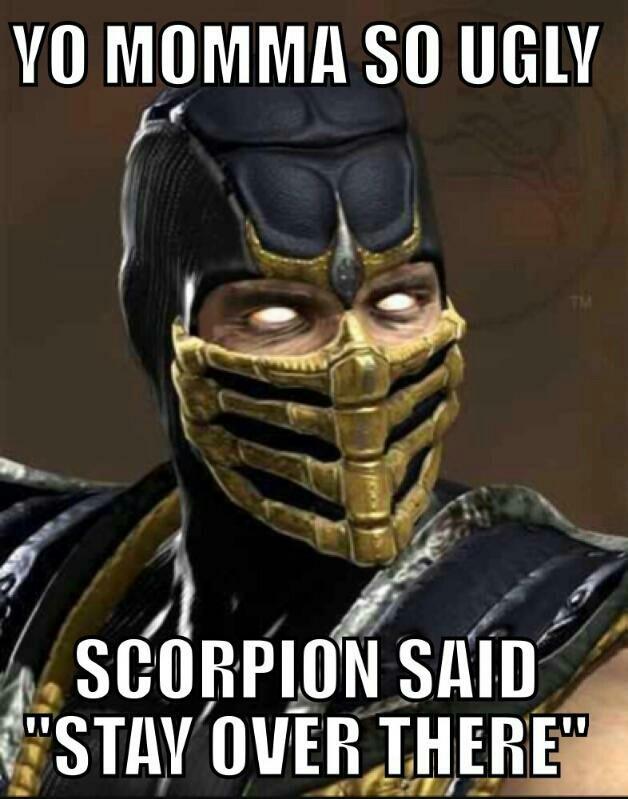 Tua mãe é tão feia q o scorpion disse: continua aí mesmo!!! - meme
