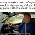 Reverse onlyfans? Sounds like a plan