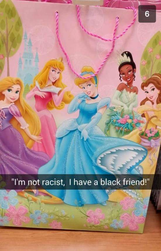 Or the all my friends are black so it's okay that am racist - meme